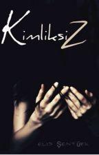 KİMLİKSİZ by MrsElss