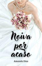 Noiva Por Acaso [ Completo ] by LeeHastings