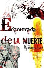 Enamorada De La Muerte by Shizuru_Loxar