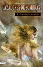 Cazadores de sombras.7. Ciudad del pasado  by Lissy33