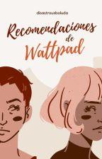 Recomendaciones de Wattpad by disastrousboluda