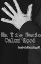 Un Tío Sucio {Calum Hood} (TERMINADA)  by DanielaHemmings3