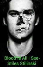 Blood Is All I See-Stiles Stilinski- UNEDITED by HallerArgent27