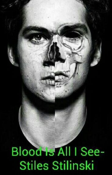 Blood Is All I See-Stiles Stilinski- UNEDITED