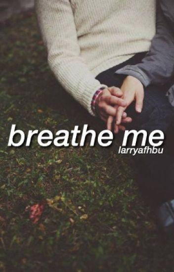 breathe me ➶ larry