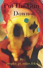 Put the gun down : Ferard- short story by pmpkn_pi_mthr_fckrs