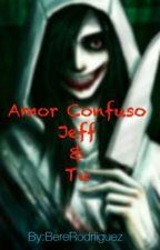 Amor Confuso Jeff & Tu primera temporada by BereRodriiguez