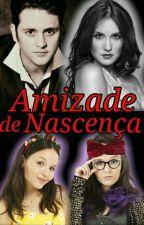 Amizade De Nascença (VONDY){Em Revisão} by Larii_Vondy