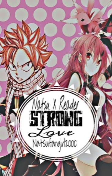 Strong Love (Natsu X Reader)