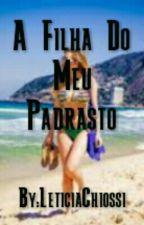 A Filha Do Meu Padrasto by LeticiaChiossi