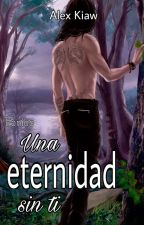 Una eternidad sin ti by AlexKiaw