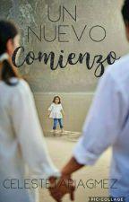 Un Nuevo Comienzo  by CelesteTapiaGmez