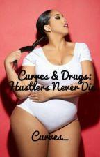 Curves & Drugs: Hustlers Never Die by Curves_