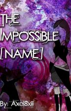The Impossible [Name] | KH/FF/Other Reader-Insert by Axel8xiii