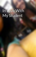 In Love With My Student by Nalyssa99