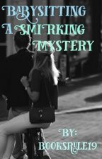 Babysitting a Smirking Mystery (CANCELED) by booksrule19