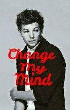 Change My Mind (Louis Tomlinson Fan Fiction) by Elli_Stylinson