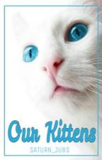 Our Kittens (Book 2) by Saturn_Jubs