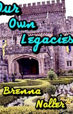 Our Own Legacies by BrennaMNoller