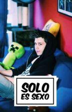 Solo es sexo |   Rubius y tu by SilvanaAvila5