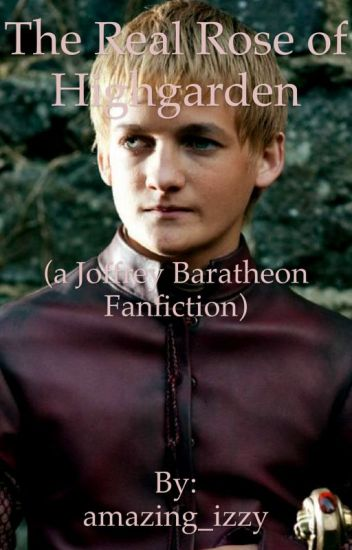 The Real Rose of Highgarden. (A Joffrey Baratheon fanfic)