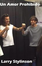 Un Amor Prohibido - Larry Stylinson by Rosa_Stylinson
