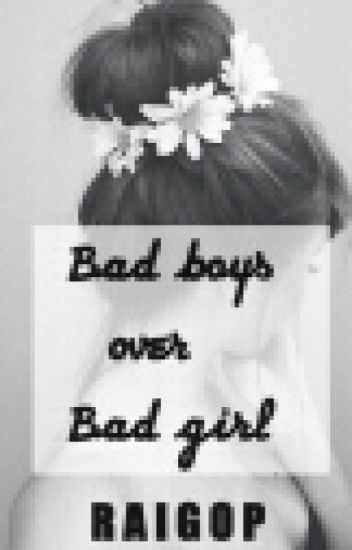 Bad boys over Bad girl