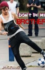 Don't be my brother - Louis Tomlinson fan fic by MelaLoves1D