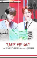Take me out (BTS Fanfiction) by nistavedika