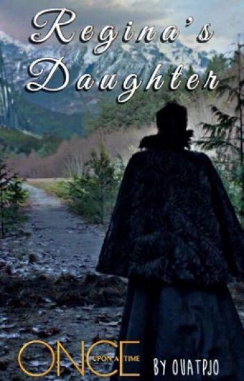Regina's Daughter (OUAT Fanfic)