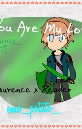 You Are My Love {Laurance x Reader}