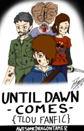 Until Dawn Comes {TLOU Fanfic} by AwesomeDragonTamer