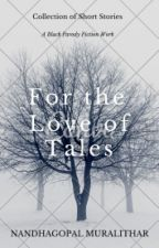 For the Love of Tales: Short Stories by nardz07