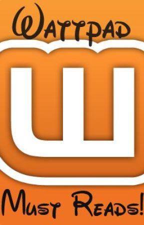 Wattpad Must Reads! (Completed) by teeshirt