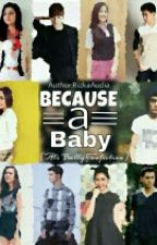 Because a baby by RizkaAudia
