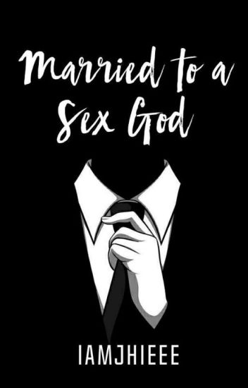 MARRIED TO A SEX GOD (COMPLETED)