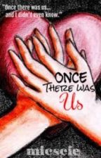 Once There Was Us by micscie