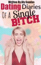 Dating Diaries of a Single B!tch by Alycat1901