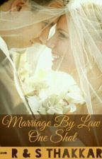 Marriage by Law- Oneshot by rajvi_28