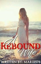 A REBOUND WIFE by marie578