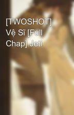 [TWOSHOT] Vệ Sĩ [Full Chap] Jeti by JessicaJung