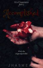 Art of Assassination Trilogy (Book 3): Accomplished by JhasMean_