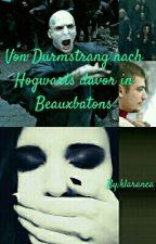 Von Durmstrang nach Hogwarts davor in Beauxbatons (HP ff/SS ff) by klaranea