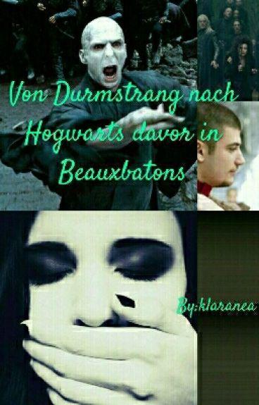 Von Durmstrang nach Hogwarts davor in Beauxbatons (HP ff/SS ff)