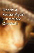 Bleach: A Reason Again {Grimmjow Oneshot} by xXWolfBlazeXx