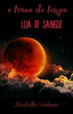 o trono do tempo:lua de sangue by IsabellaNathane