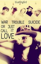 War,trouble, suicide or just call it Love by bluetinybird