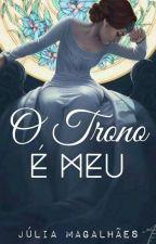 O Trono É Meu - Dois Destinos. Uma Coroa by JuuliaMagalhaes