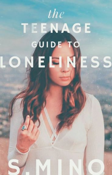 The Teenage Guide To Loneliness by wendythestoryteller