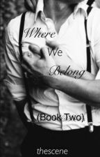 Where We Belong (Book 2) (Editing) by thescene